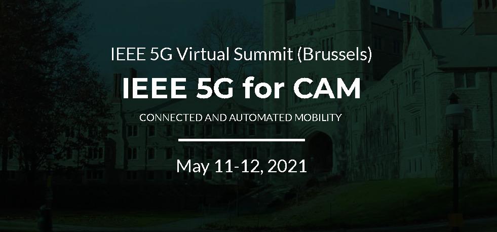 IEEE 5G for CAM Virtual Summit, 11-12 May 2021, Brussels, Belgium